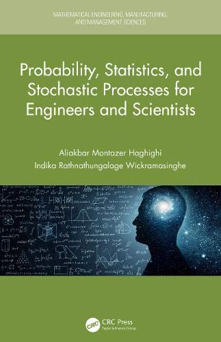 Probability, Statistics, and Stochastic Processes for Engineers and Scientists (Mathematical Engineering, Manufacturing, and Management Sciences)
