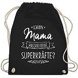 Muttertagsgeschenk - Ich bin Mama - was sind deine Superkräfte - Unisize - Schwarz - ich bin mama was sind deine superkräfte - WM110 - Turnbeutel und Stoffbeutel aus Baumwolle