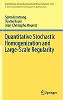 Quantitative Stochastic Homogenization and Large-Scale Regularity (Grundlehren der mathematischen Wissenschaften (352))