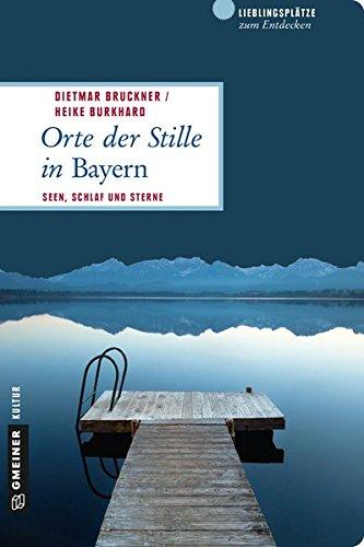 Orte der Stille in Bayern: Seen, Schlaf und Sterne (Lieblingsplätze im GMEINER-Verlag)