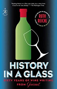 History in a Glass: Sixty Years of Wine Writing from Gourmet (Modern Library Food) by [Ruth Reichl, Gourmet Magazine Editors]