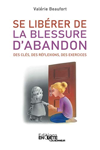 Se Libérer de la Blessure d'Abandon: Des Clés, des Réflexions, des Exercices