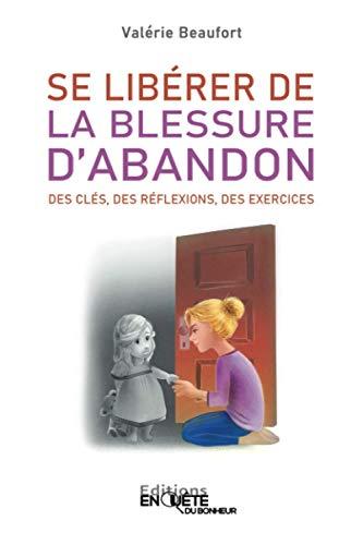 Se Libérer de la Blessure d'Abandon: Des Clés, des...