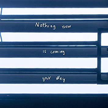 Nothing New Is Coming Your Way