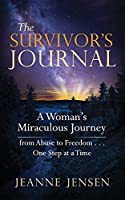 The Survivor's Journal: A Woman's Miraculous Journey from Abuse to Freedom . . . One Step at a Time