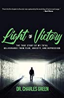 Light of Victory: The True Story of My Total Deliverance from Fear, Anxiety, and Depression