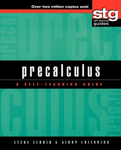 Compare Textbook Prices for Precalculus: A Self-Teaching Guide Wiley Self-Teaching Guides 1 Edition ISBN 9780471378235 by Slavin, Steve,Crisonino, Ginny