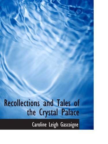 Recollections and Tales of the Crystal Palace
