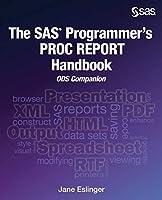 The SAS Programmer's Proc Report Handbook: Ods Companion