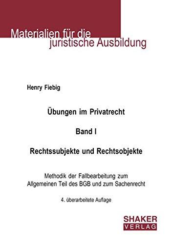 Übungen im Privatrecht. Band I. Rechtssubjekte und Rechtsobjekte: Methodik der Fallbearbeitung zum Allgemeinen Teil des BGB und zum Sachenrecht (Materialien für die juristische Ausbildung)