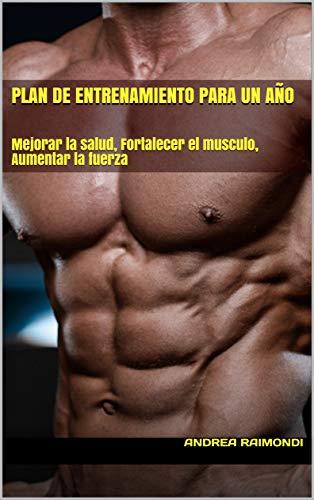 Plan de entrenamiento para un año : Mejorar la salud, Fortalecer el musculo, Aumentar la fuerza