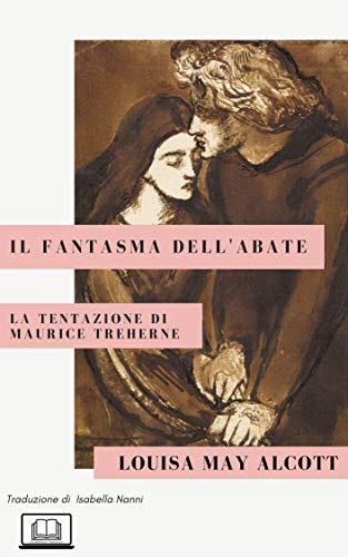 Il fantasma dell'abate: La tentazione di Maurice Treherne (Gli Intramontabili Vol. 2) di [Louisa May Alcott, Isabella Nanni]