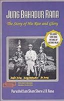 Jung Bahadur Rana: The Story of His Rise and Glory