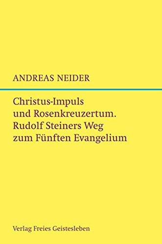 Christus-Impuls und Rosenkreuzermysterium: Rudolf Steiners Weg zum Fünften Evangelium.