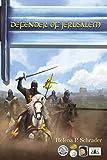 Defender of Jerusalem: A Biographical Novel of Balian D'Ibelin (2) (Balian D'Ibelin and the Kingdom of Jerusalem)