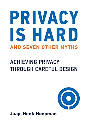 Compare Textbook Prices for Privacy Is Hard and Seven Other Myths: Achieving Privacy through Careful Design  ISBN 9780262045827 by Hoepman, Jaap-Henk