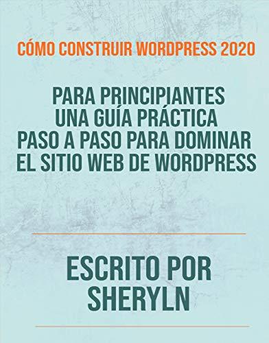 Cómo construir WordPress 2020 : para principiantes Una guía práctica paso a paso para dominar el sitio web de WordPress