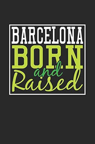 Barcelona Born And Raised: Barcelona Notebook   Barcelona Vacation Journal