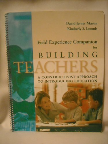 Field Experience Companion for Building Teachers (A constructivist approach to introducing education)