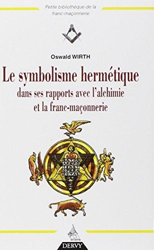 Le symbolisme hermetique (Petite bibliothèque de la franc-maçonnerie)