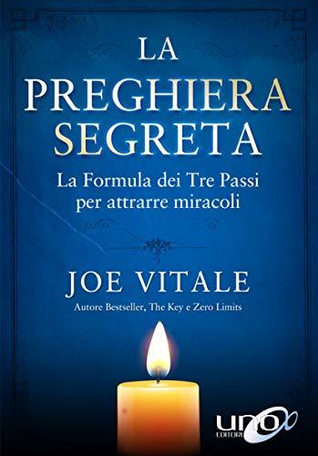 La Preghiera Segreta: La formula dei Tre Passi per attrarre miracoli