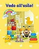 Vado all'asilo!: Ediz. a colori - Libro interattivo sull'asilo (2-4 anni) - Libro asilo