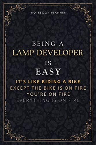 Notebook Planner Being A Lamp Developer Is Easy It's Like Riding A Bike Except The Bike Is On Fire You're On Fire Everything Is On Fire Luxury Cover: ... A5, 118 Pages, PocketPlanner, Daily Organize