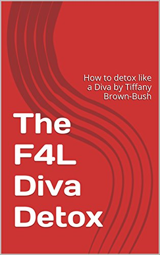 The F4L Diva Detox: How to detox like a Diva by Tiffany Brown-Bush (English Edition)