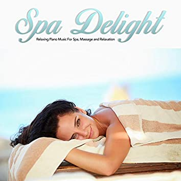 Spa Delight: Relaxing Piano Music For Spa, Massage and Relaxation