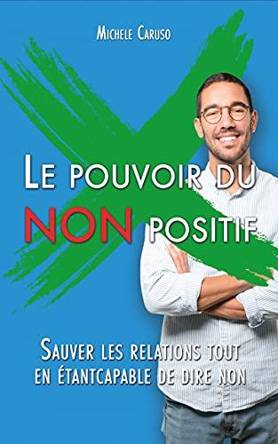 Couverture du livre Le pouvoir du NON positif: Sauver les relations tout en étant capable de dire non
