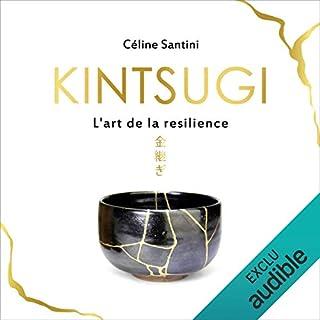 Kintsugi     L'art de la résilience              De :                                                                                                                                 Céline Santini                               Lu par :                                                                                                                                 Christine Smolski                      Durée : 4 h et 22 min     Pas de notations     Global 0,0