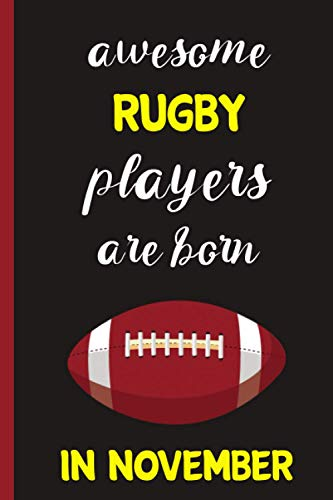 Awesome Rugby players are born in November : lined Rugby Notebook for Rugby players & Rugby coach | Birthday Gift For Rugby Lovers | gift for Rugby ... gift For Birthday & Christmas & Thanksgiving