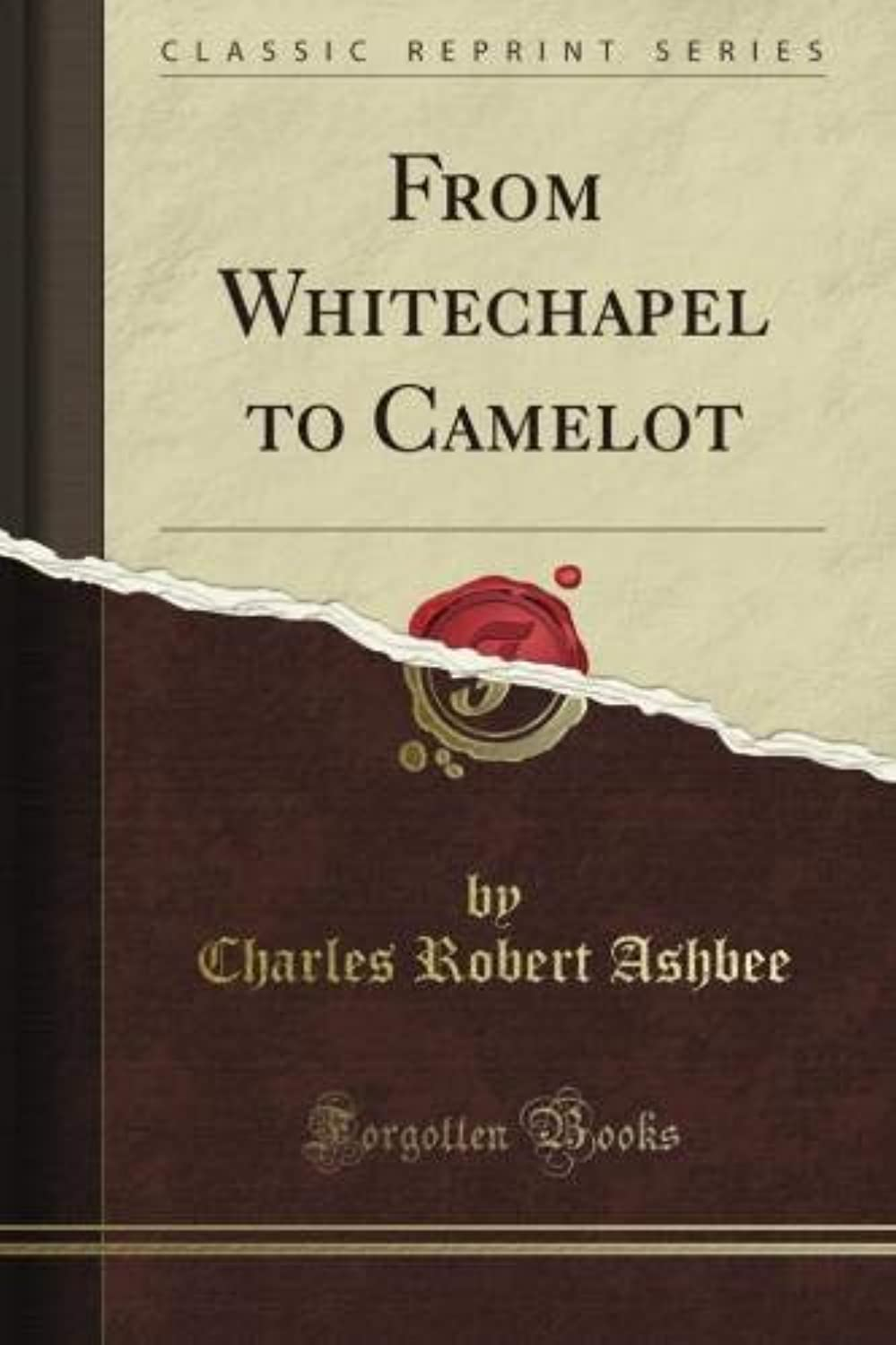 From Whitechapel to Camelot (Classic Reprint)