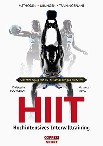 HIIT - Hochintensives Intervalltraining: Methoden, Übungen, Trainingspläne