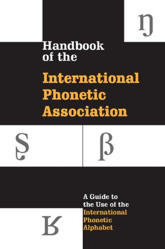 Handbook of the International Phonetic Association: A Guide to the Use of the International Phonetic Alphabet (English Edition)