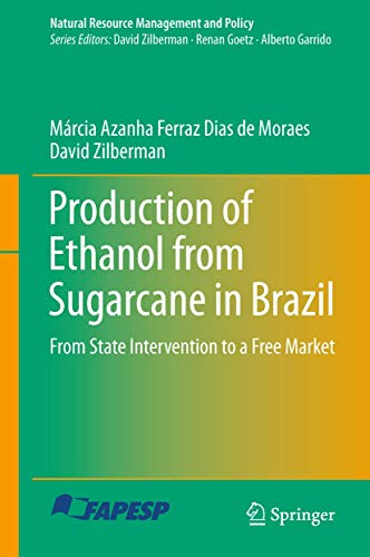 Production of Ethanol from Sugarcane in Brazil: From State Intervention to a Free Market (Natural Resource Management and Policy (43), Band 43)