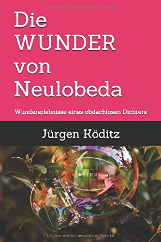 Die WUNDER von Neulobeda: Wundererlebnisse eines obdachlosen Dichters