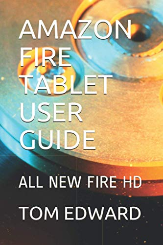 AMAZON FIRE TABLET USER GUIDE: ALL NEW FIRE HD