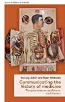 Communicating the History of Medicine: Perspectives on Audiences and Impact (Social Histories of Medicine)