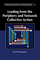 Leading from the Periphery and Network Collective Action (Structural Analysis in the Social Sciences, Series Number 42)
