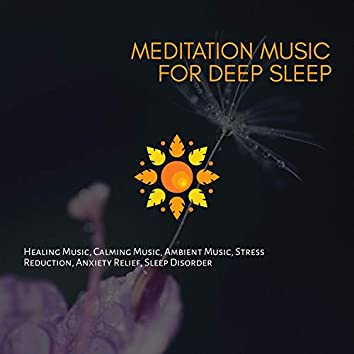 Meditation Music For Deep Sleep (Healing Music, Calming Music, Ambient Music, Stress Reduction, Anxiety Relief, Sleep Disorder)