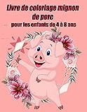 Livre de coloriage mignon de porc pour les enfants de 4 à 8 ans: Le monde magique des porcs - Livre de coloriage