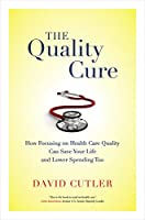 The Quality Cure: How Focusing on Health Care Quality Can Save Your Life and Lower Spending Too (Aaron Wildavsky Forum for Public Policy)