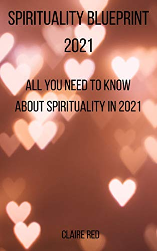 Spirituality Blueprint 2021: All You Need To Know About Spirituality in 2021 (English Edition)