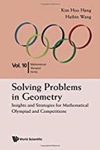 Solving Problems in Geometry: Insights and Strategies for Mathematical Olympiad and Competitions (Mathematical Olympiad Series)