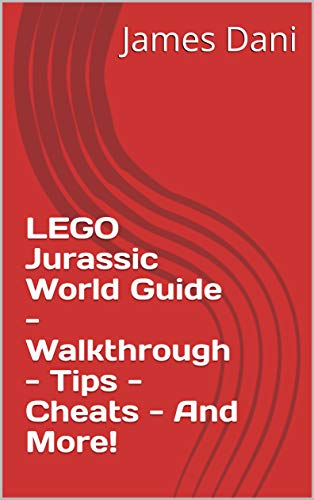 LEGO Jurassic World Guide - Walkthrough - Tips - Cheats - And More! (English Edition)