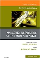 Managing Instabilities of the Foot and Ankle, An issue of Foot and Ankle Clinics of North America (Volume 23-4) (The Clinics: Orthopedics, Volume 23-4)