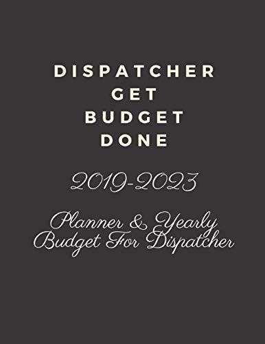 Dispatcher Get Budget Done: 2019-2023 FIVE YEAR PLANNER AND YEARLY BUDGET FOR DISPATCHER, 60 MONTHS PLANNER AND CALENDAR, PERSONAL FINANCE PLANNER