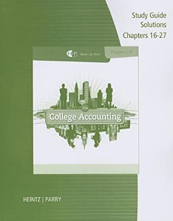Study Guide Solutions, Chapter 16-27 for Heintz/Parrys College Accounting, 21st by James A. Heintz (2013-01-16)