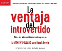 La ventaja del introvertido/ The Introvert's Edge: Cómo Los Introvertidos Compiten Y Ganan/ How the Quiet and Shy Can Outsell Anyone